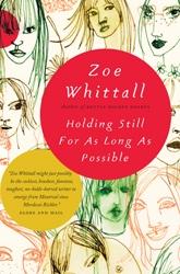 The Review:  Holding Still for as Long as Possible, Zoe Whittall